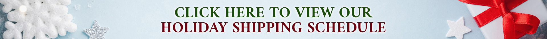 Click here to view our holiday shipping schedule